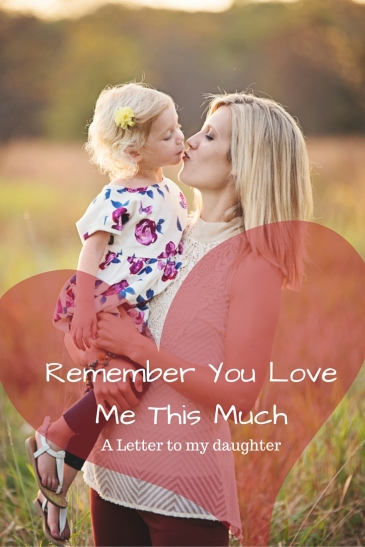 Remember you love me this much; a letter to my daughter by Erica at PreachTeach